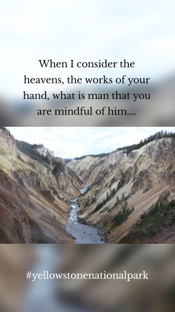 When I consider the heavens, the works of your hand, what is man that you are mindful of him.... #yellowstonenationalpark